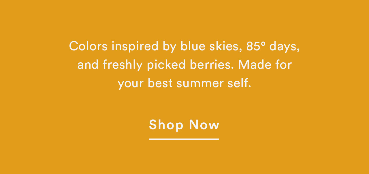 Colors inspired by blue skies, 85° days, and freshly picked berries.